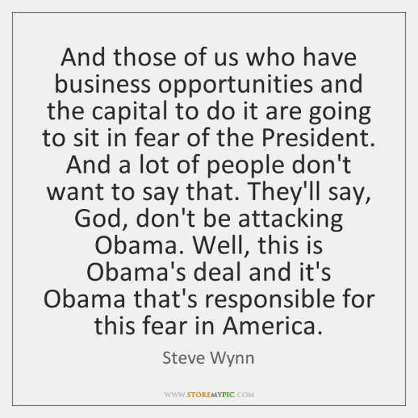 And those of us who have business opportunities and the capital to ...