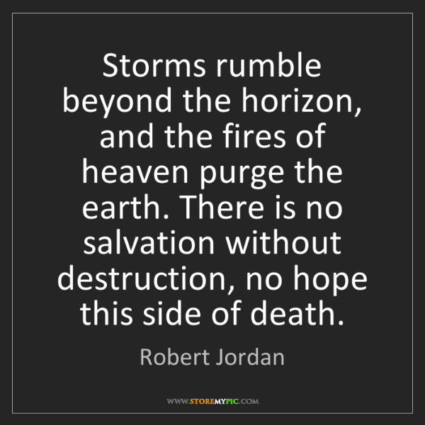 Robert Jordan: Storms rumble beyond the horizon, and the fires of heaven...