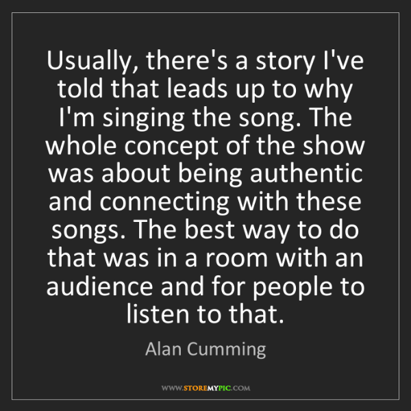Alan Cumming: Usually, there's a story I've told that leads up to why...