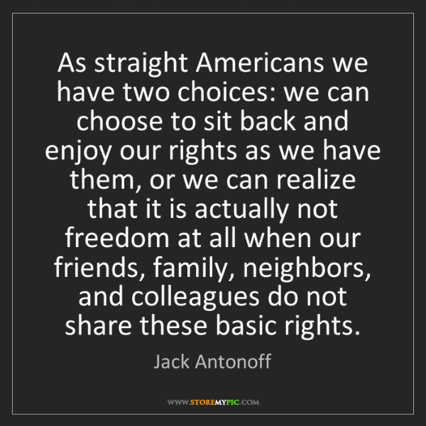 Jack Antonoff: As straight Americans we have two choices: we can choose...
