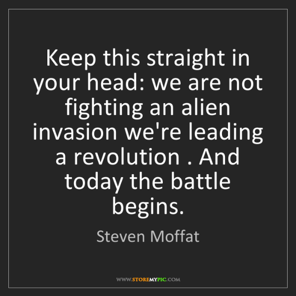 Steven Moffat: Keep this straight in your head: we are not fighting...