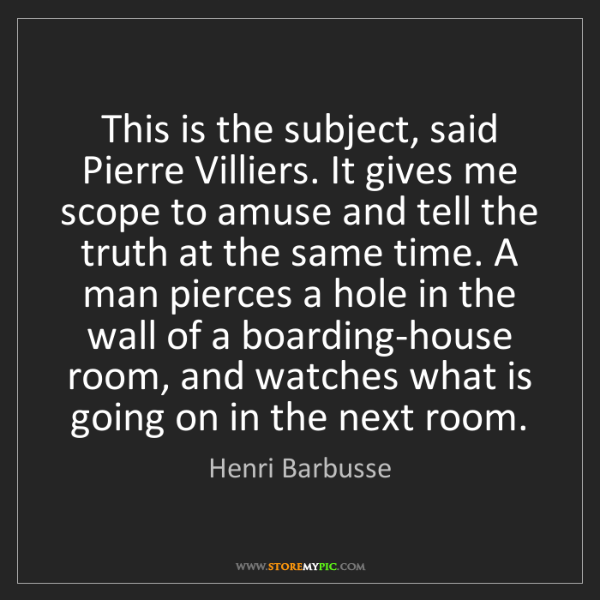 Henri Barbusse: This is the subject, said Pierre Villiers. It gives me...