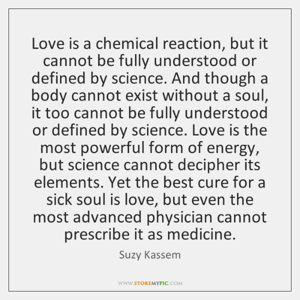 Love Is A Chemical Reaction But It Cannot Be Fully Understood Or