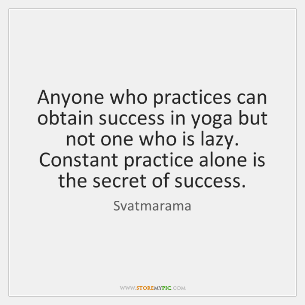 Anyone who practices can obtain success in yoga but not one who ...