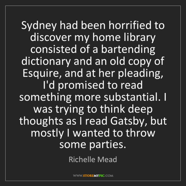 Richelle Mead: Sydney had been horrified to discover my home library...