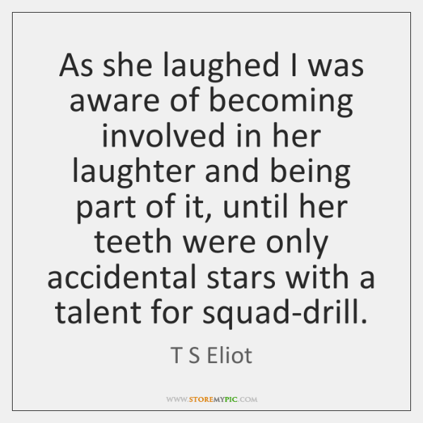 As she laughed I was aware of becoming involved in her laughter ...