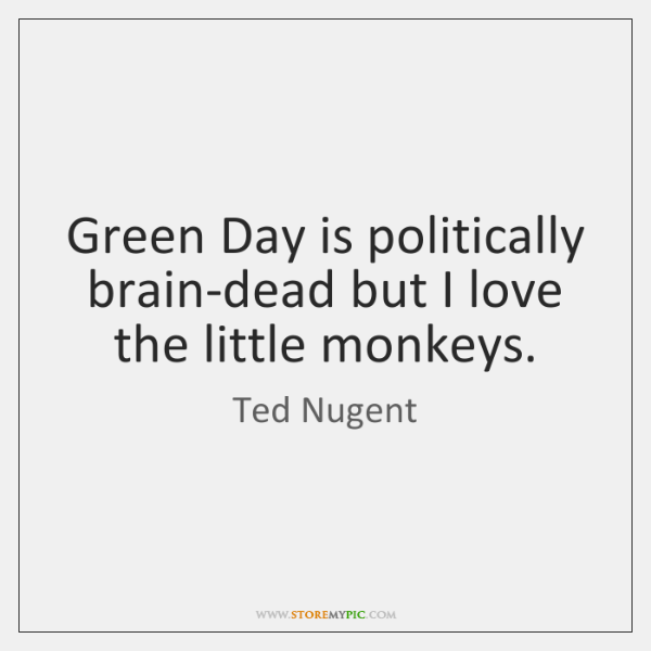 Green Day is politically brain-dead but I love the little monkeys.
