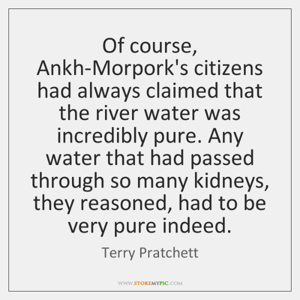 Of course, Ankh-Morpork's citizens had always claimed that the river water was ...