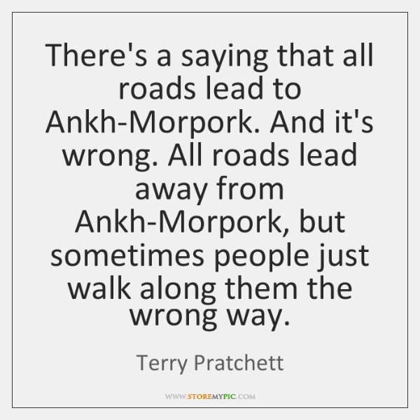 There's a saying that all roads lead to Ankh-Morpork. And it's wrong. ...