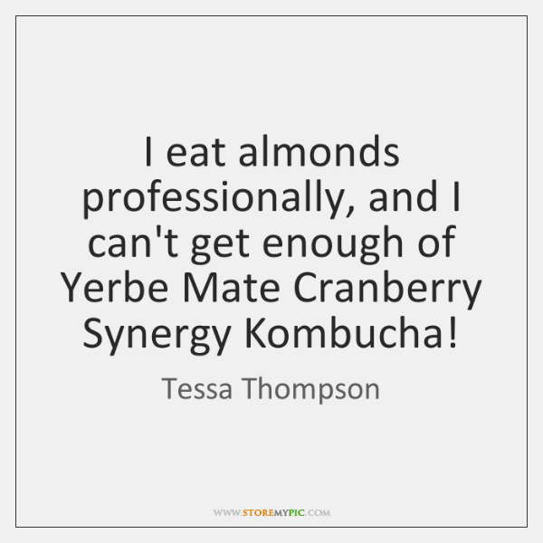 I eat almonds professionally, and I can't get enough of Yerbe Mate ...