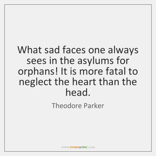 What sad faces one always sees in the asylums for orphans! It ...
