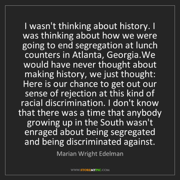 Marian Wright Edelman: I wasn't thinking about history. I was thinking about...