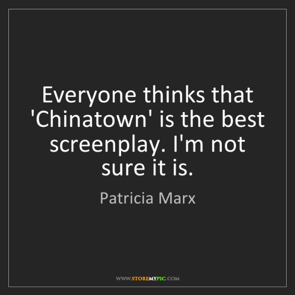 Patricia Marx: Everyone thinks that 'Chinatown' is the best screenplay....