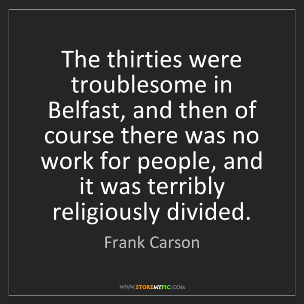 Frank Carson: The thirties were troublesome in Belfast, and then of...