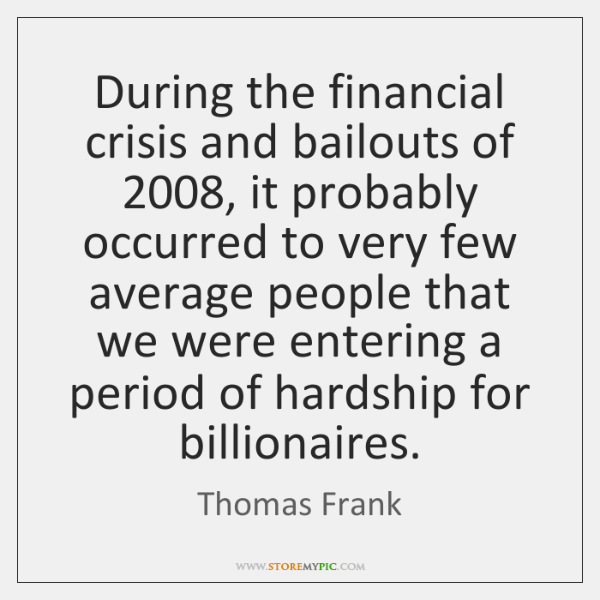 During the financial crisis and bailouts of 2008, it probably occurred to very ...