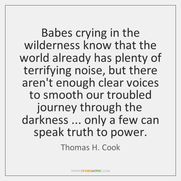 Babes crying in the wilderness know that the world already has plenty ...