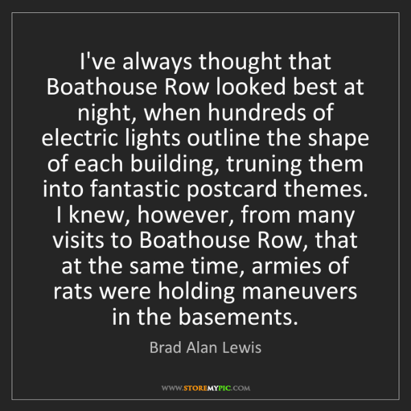 Brad Alan Lewis: I've always thought that Boathouse Row looked best at...