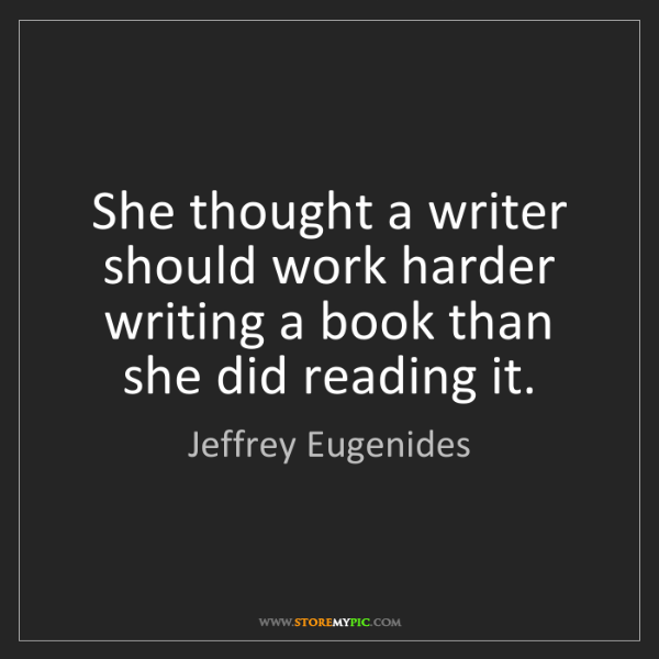 Jeffrey Eugenides: She thought a writer should work harder writing a book...