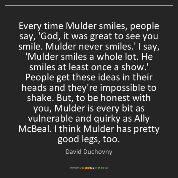 David Duchovny: Every time Mulder smiles, people say, 'God, it was great...