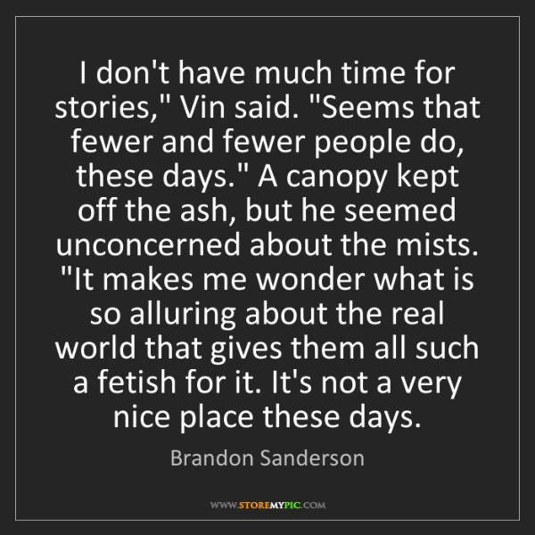 """Brandon Sanderson: I don't have much time for stories,"""" Vin said. """"Seems..."""