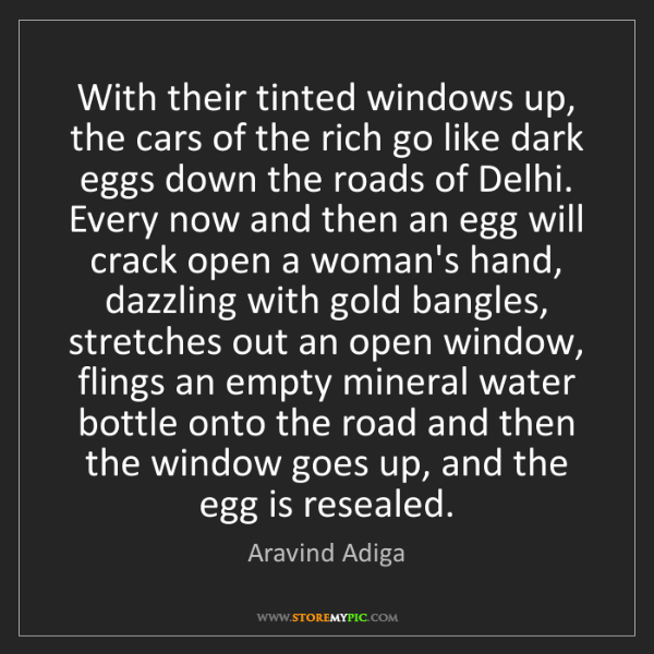 Aravind Adiga: With their tinted windows up, the cars of the rich go...