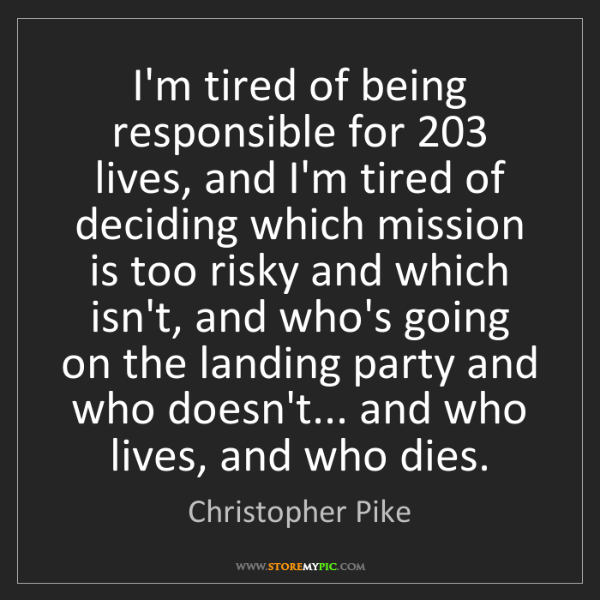 Christopher Pike: I'm tired of being responsible for 203 lives, and I'm...
