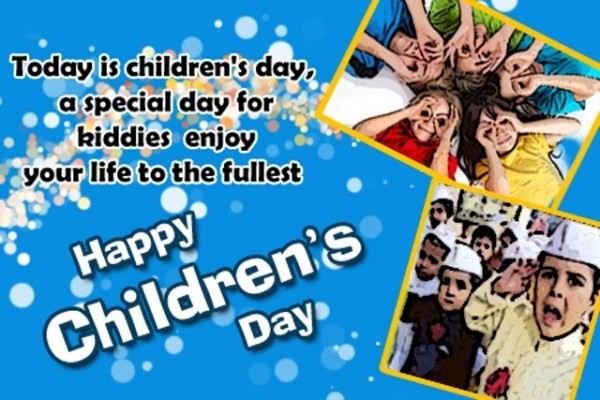 Today is childrens day a special day for kiddies enjoy your life to the fullest happy childrens day