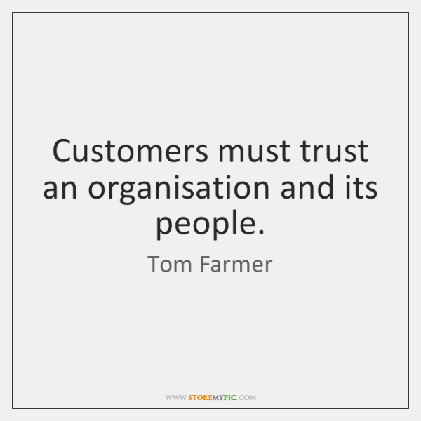 Customers must trust an organisation and its people.
