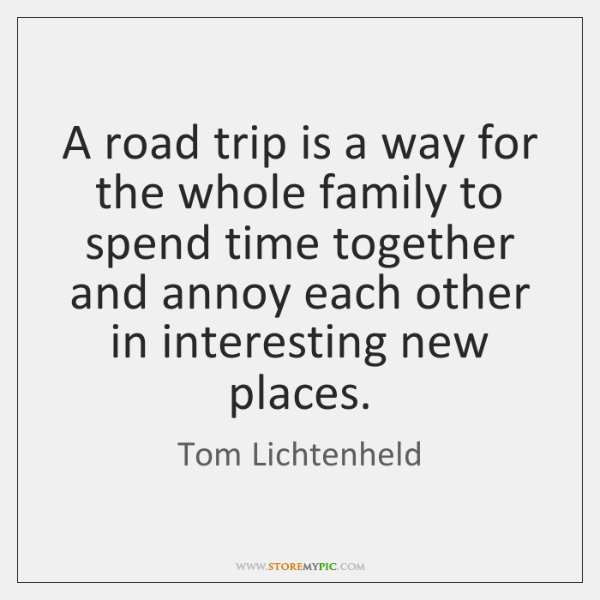 A road trip is a way for the whole family to spend ...