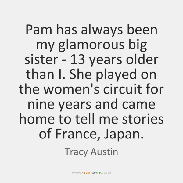 Pam has always been my glamorous big sister - 13 years older than ...