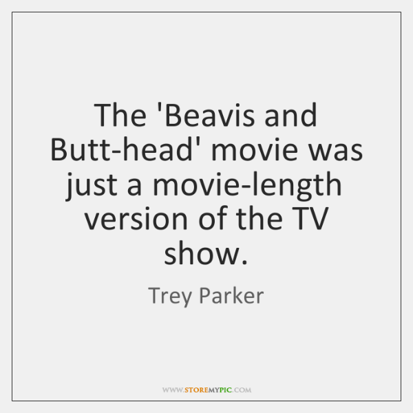 The 'Beavis and Butt-head' movie was just a movie-length version of the ...