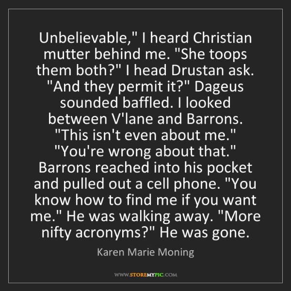 "Karen Marie Moning: Unbelievable,"" I heard Christian mutter behind me. ""She..."