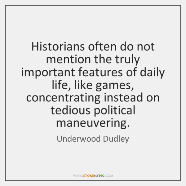 Historians often do not mention the truly important features of daily life, ...