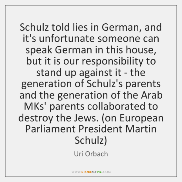 Schulz told lies in German, and it's unfortunate someone can speak German ...
