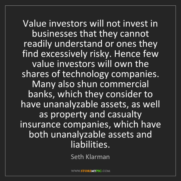 Seth Klarman: Value investors will not invest in businesses that they...