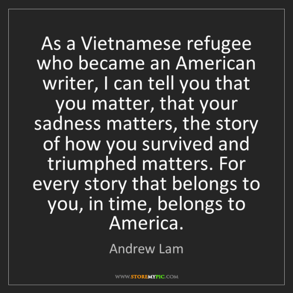 Andrew Lam: As a Vietnamese refugee who became an American writer,...