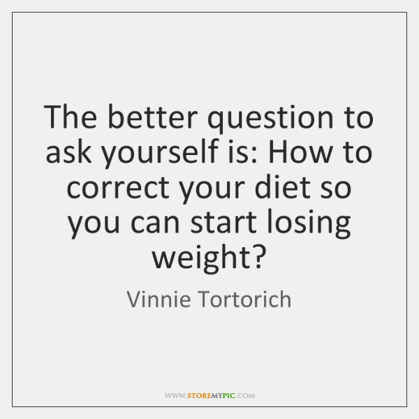 The better question to ask yourself is: How to correct your diet ...