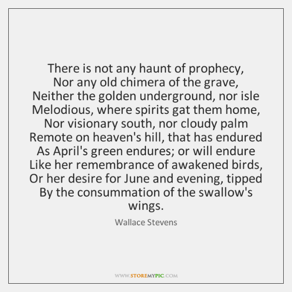 There is not any haunt of prophecy,  Nor any old chimera of ...