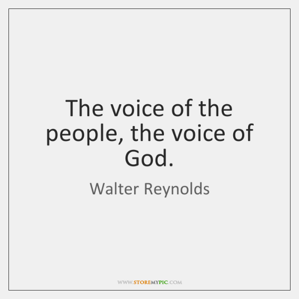 The voice of the people, the voice of God.
