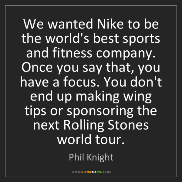 Phil Knight: We wanted Nike to be the world's best sports and fitness...