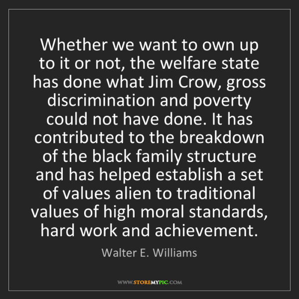 Walter E. Williams: Whether we want to own up to it or not, the welfare state...