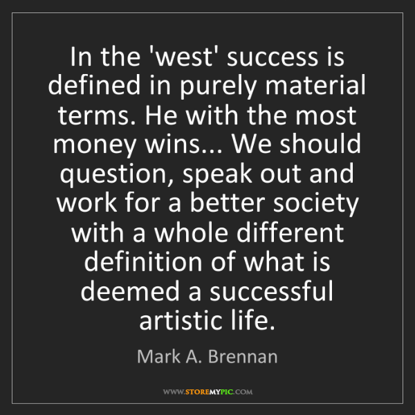 Mark A. Brennan: In the 'west' success is defined in purely material terms....