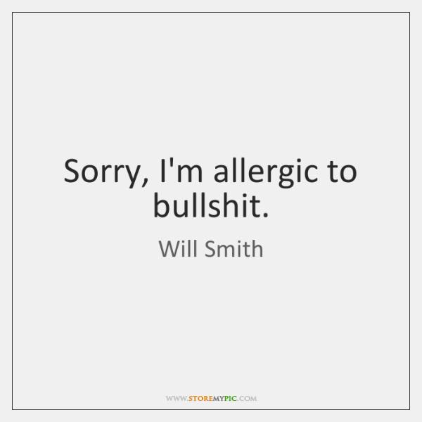 Sorry, I'm allergic to bullshit.
