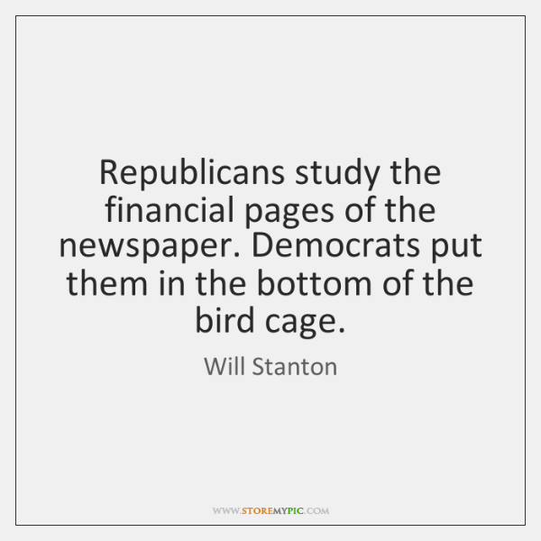 Republicans study the financial pages of the newspaper. Democrats put them in ...