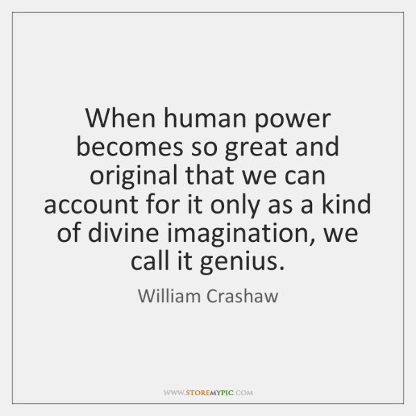 When human power becomes so great and original that we can account ...
