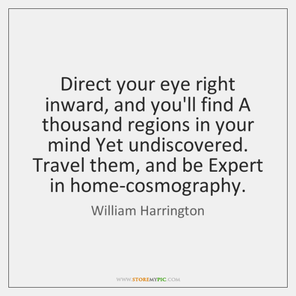 Direct your eye right inward, and you'll find A thousand regions in ...
