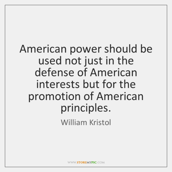 American power should be used not just in the defense of American ...