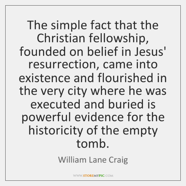 The simple fact that the Christian fellowship, founded on belief in Jesus' ...