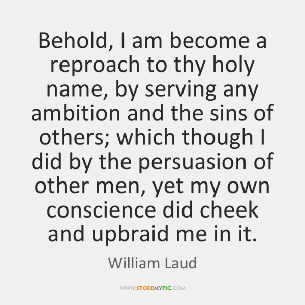 Behold, I am become a reproach to thy holy name, by serving ...