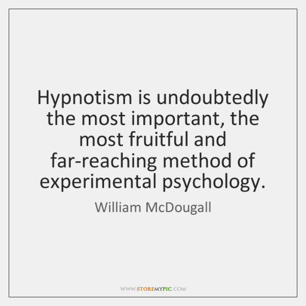 Hypnotism is undoubtedly the most important, the most fruitful and far-reaching method ...